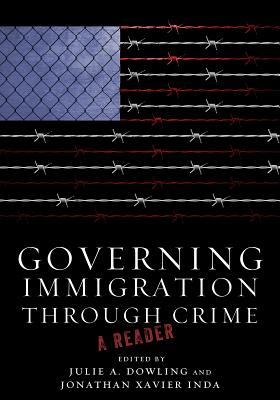 Governing Immigration Through Crime By Dowling, Julie (EDT)/ Inda, Jonathan (EDT)