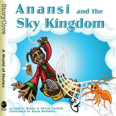 Anansi and the Sky Kingdom By Norfolk, Bobby/ Norfolk, Sherry/ Hoffmire, Baird (ILT)